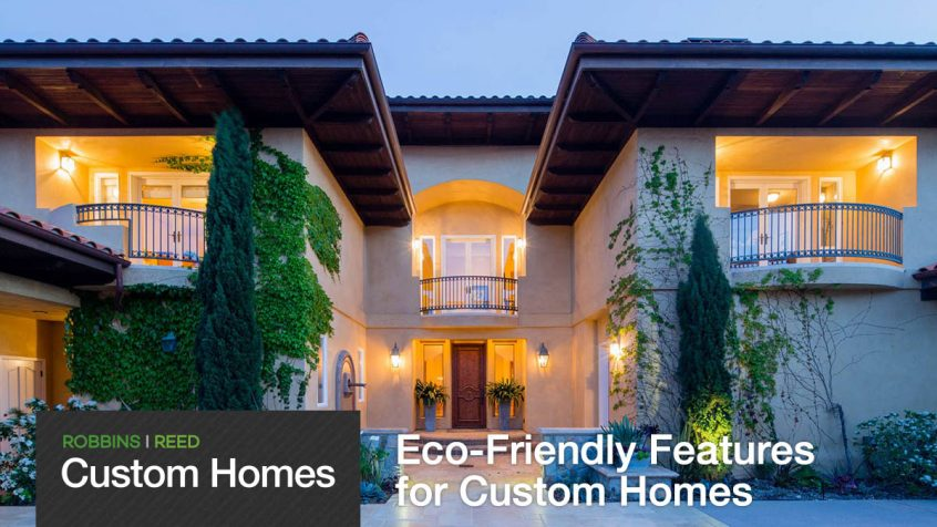 Robbins|Reed Custom Homes: Eco Friendly Features For Luxury Homes